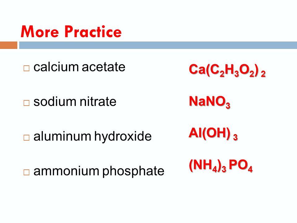  potassium hydroxide  zinc (II) carbonate  barium chlorate  aluminum phosphate Practice KOH ZnCO 3 Ba(ClO 3 ) 2 AlPO 4