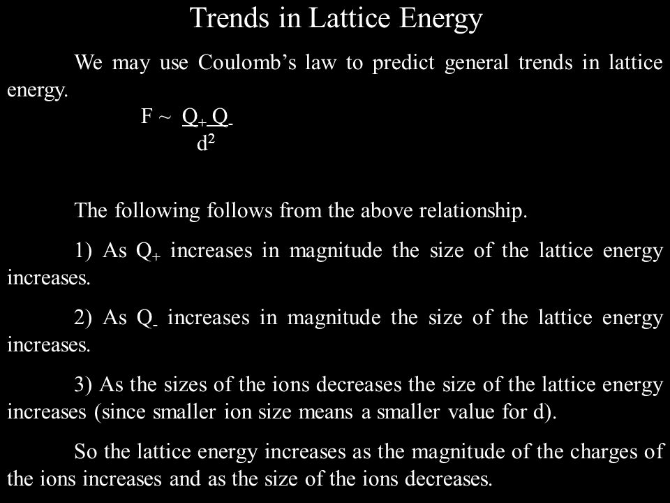 Trends in Lattice Energy We may use Coulomb's law to predict general trends in lattice energy.
