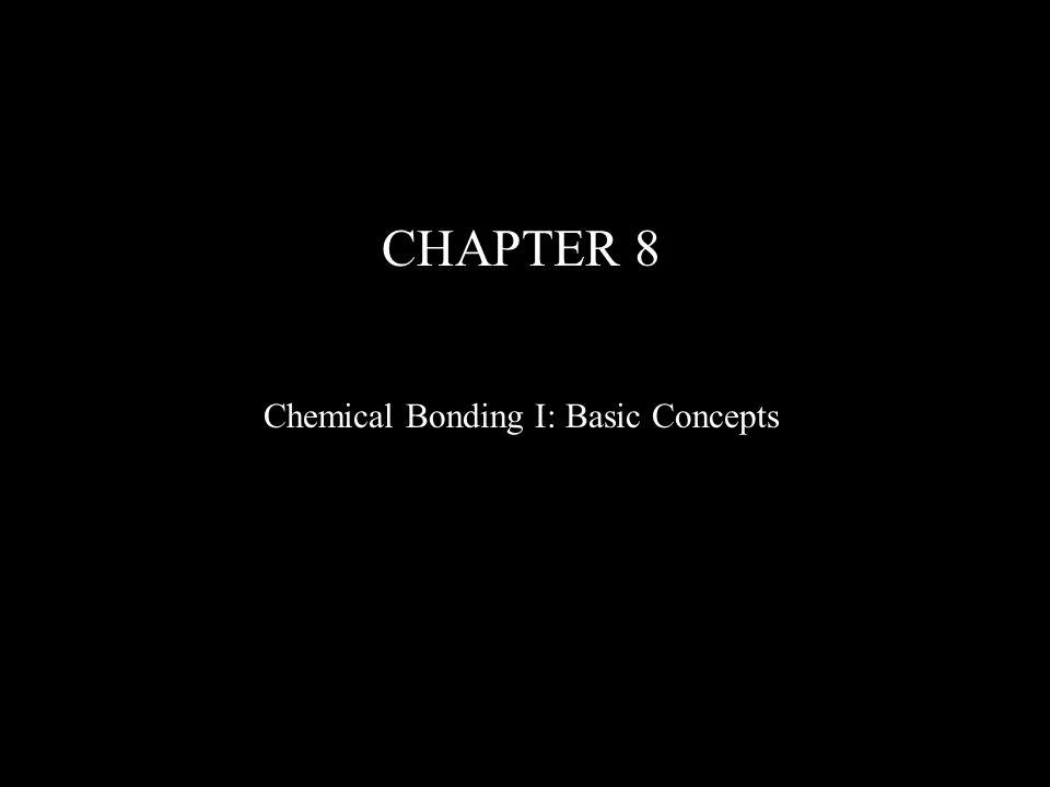 CHAPTER 8 Chemical Bonding I: Basic Concepts