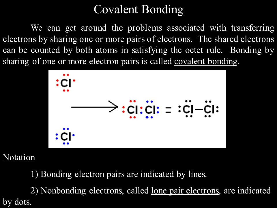 Covalent Bonding We can get around the problems associated with transferring electrons by sharing one or more pairs of electrons.