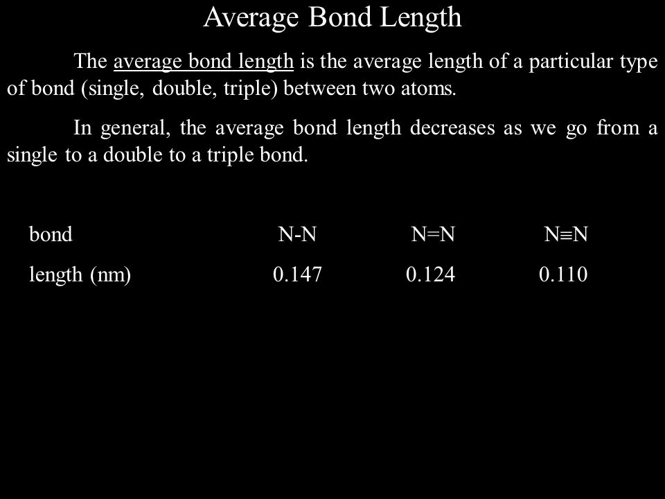 Average Bond Length The average bond length is the average length of a particular type of bond (single, double, triple) between two atoms.