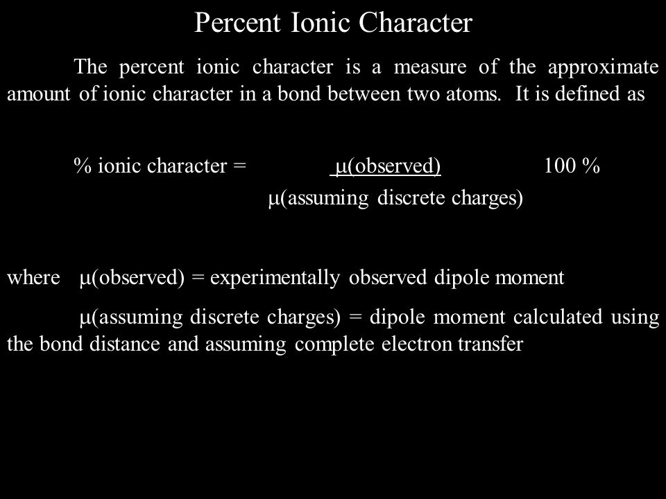 Percent Ionic Character The percent ionic character is a measure of the approximate amount of ionic character in a bond between two atoms.