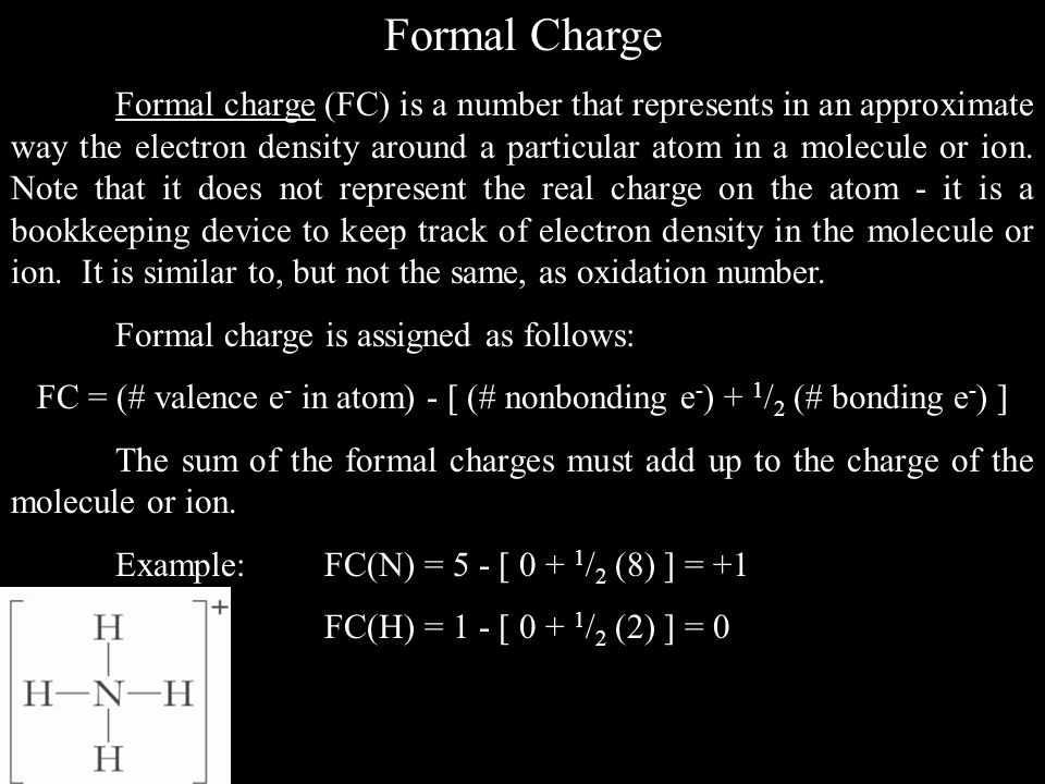 Formal Charge Formal charge (FC) is a number that represents in an approximate way the electron density around a particular atom in a molecule or ion.