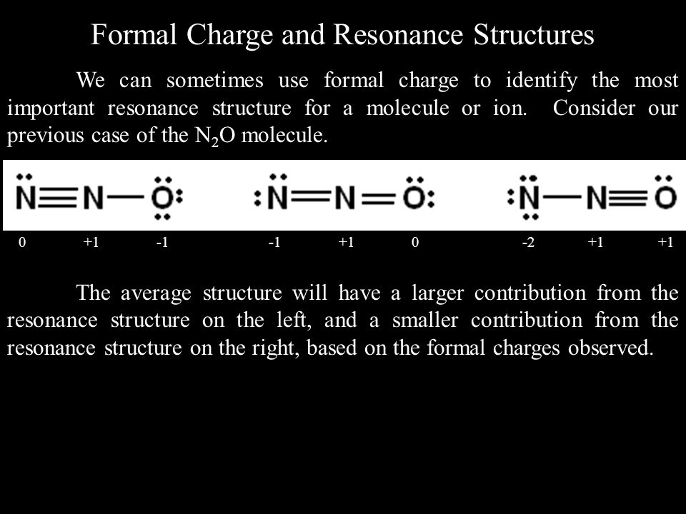 Formal Charge and Resonance Structures We can sometimes use formal charge to identify the most important resonance structure for a molecule or ion.