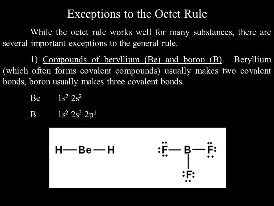 Exceptions to the Octet Rule While the octet rule works well for many substances, there are several important exceptions to the general rule.