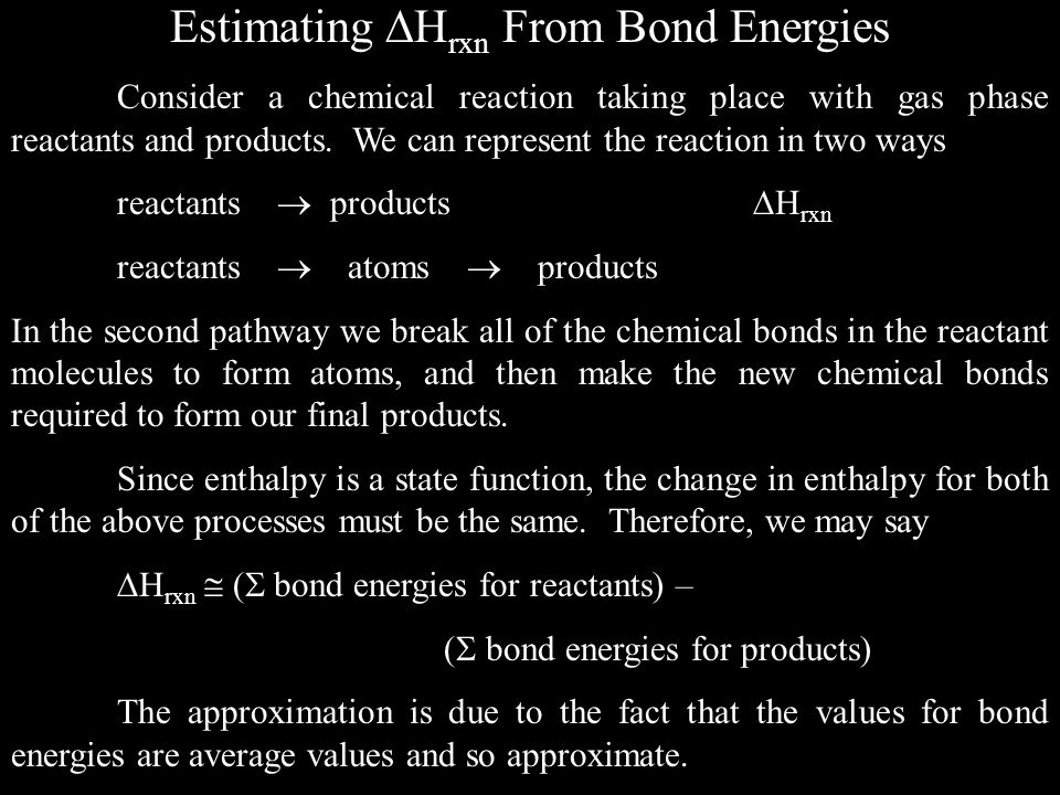Estimating  H rxn From Bond Energies Consider a chemical reaction taking place with gas phase reactants and products.