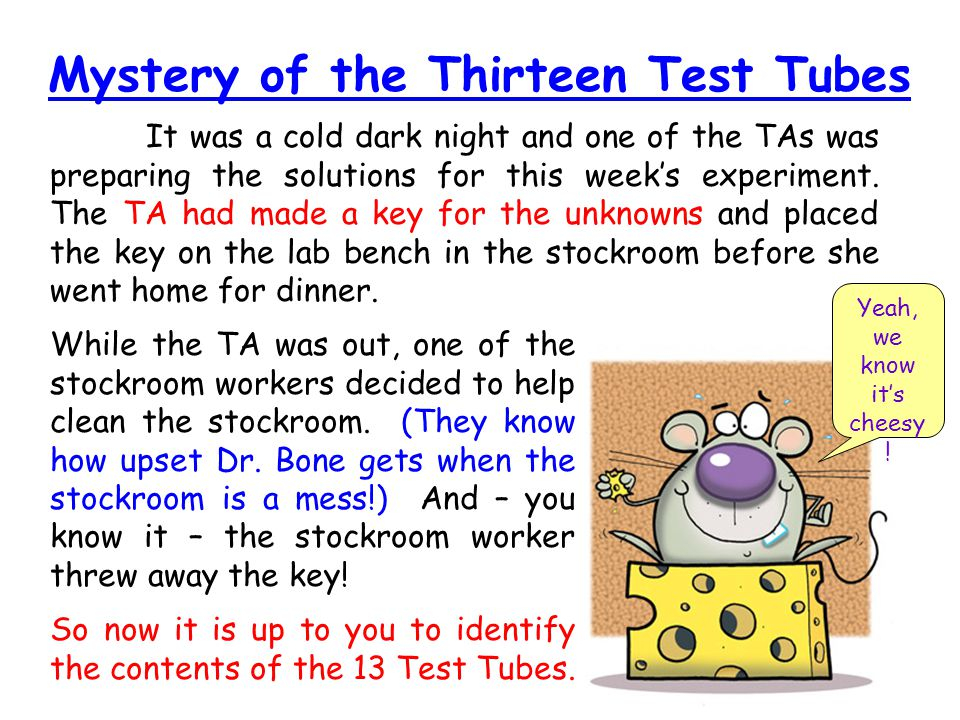 Mystery of the Thirteen Test Tubes It was a cold dark night and one of the TAs was preparing the solutions for this week's experiment.