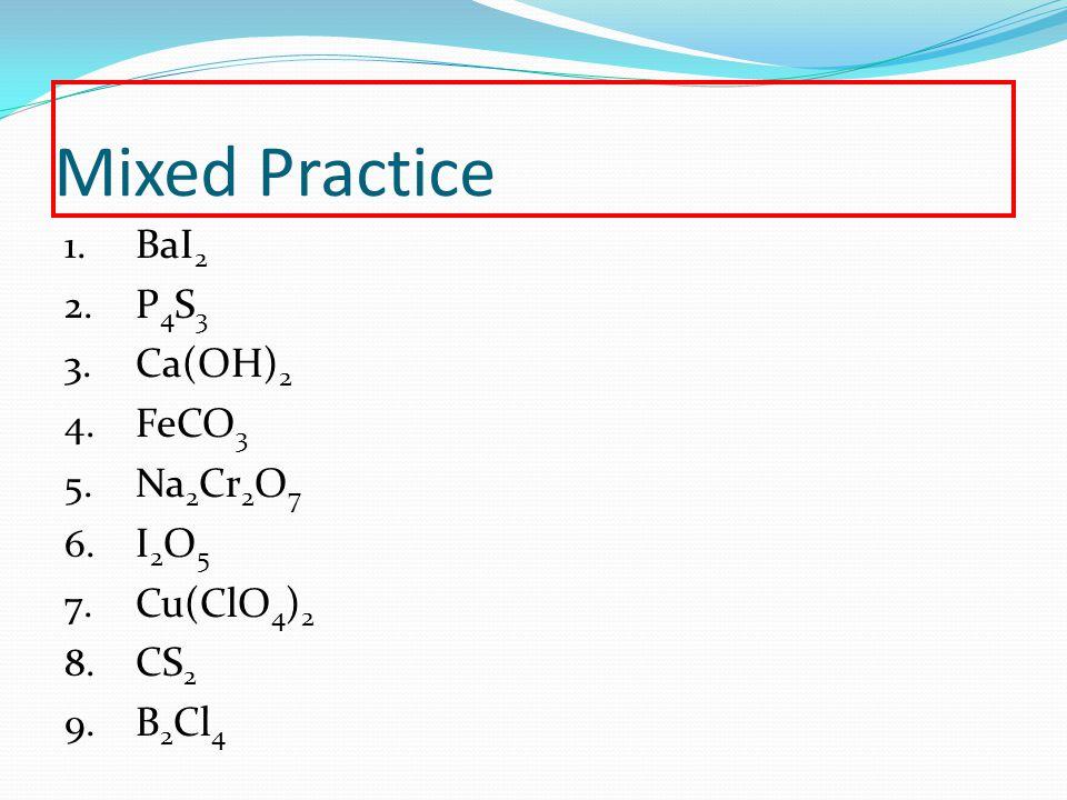 Mixed Practice 1. BaI 2 2. P 4 S 3 3. Ca(OH) 2 4.