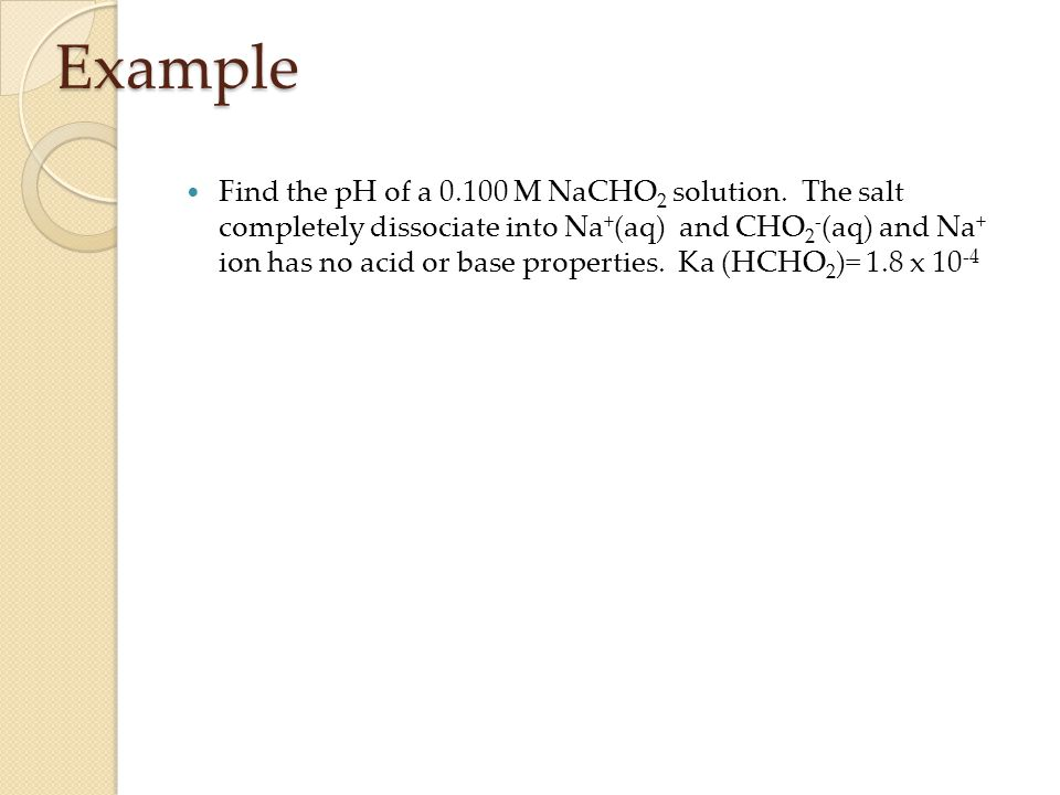 Example Find the pH of a 0.100 M NaCHO 2 solution.