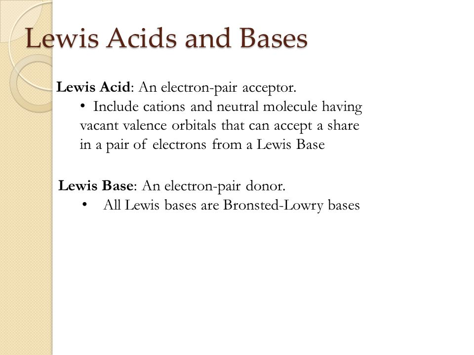 Lewis Acids and Bases Lewis Base: An electron-pair donor.