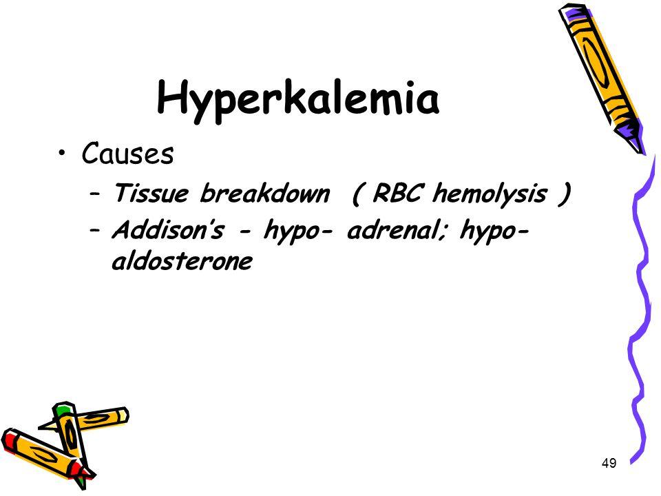 Hyperkalemia Causes –Tissue breakdown ( RBC hemolysis ) –Addison's - hypo- adrenal; hypo- aldosterone 49