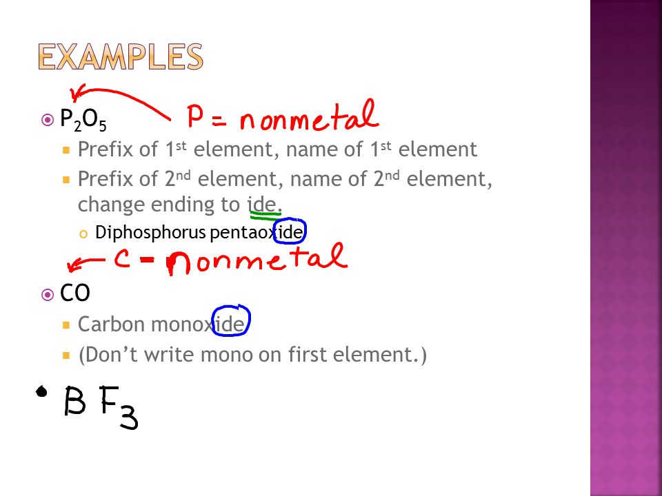 P 2 O 5  Prefix of 1 st element, name of 1 st element  Prefix of 2 nd element, name of 2 nd element, change ending to ide.