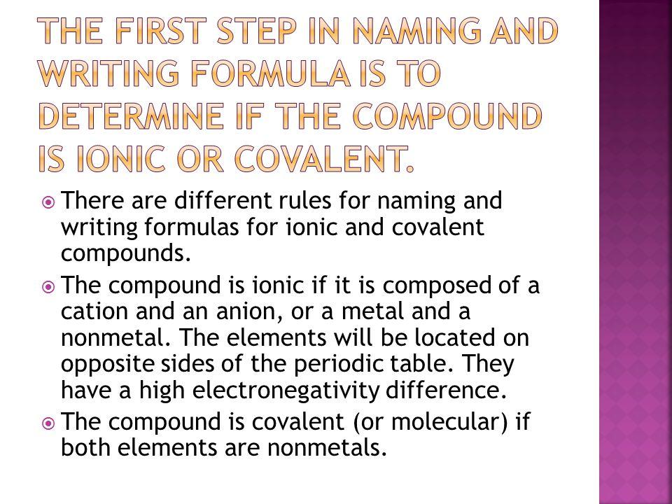  There are different rules for naming and writing formulas for ionic and covalent compounds.