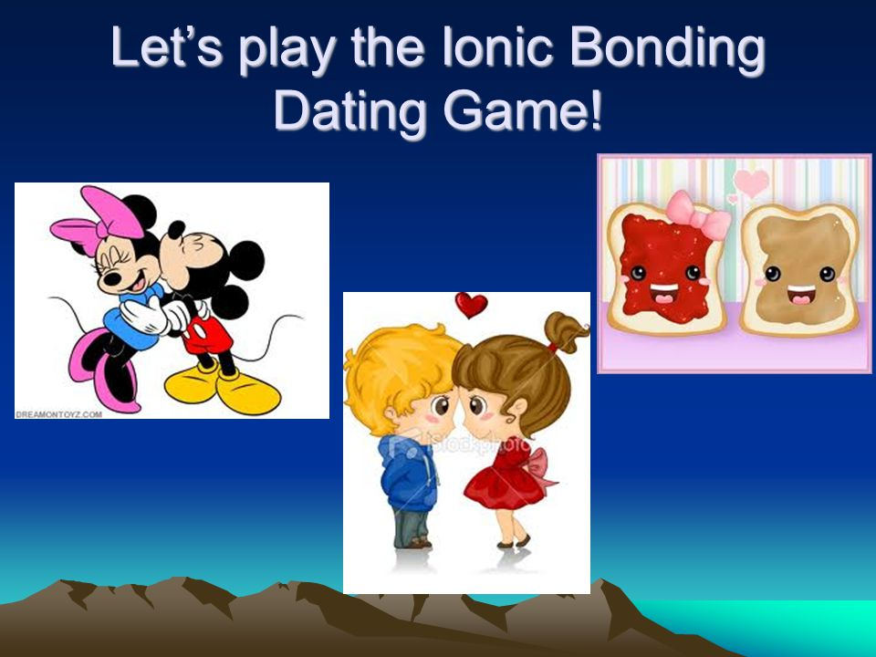 Let's play the Ionic Bonding Dating Game!