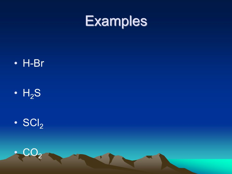 Examples H-Br H 2 S SCl 2 CO 2