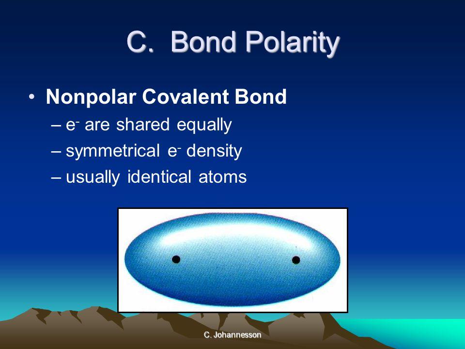 C. Johannesson Nonpolar Covalent Bond –e - are shared equally –symmetrical e - density –usually identical atoms C. Bond Polarity