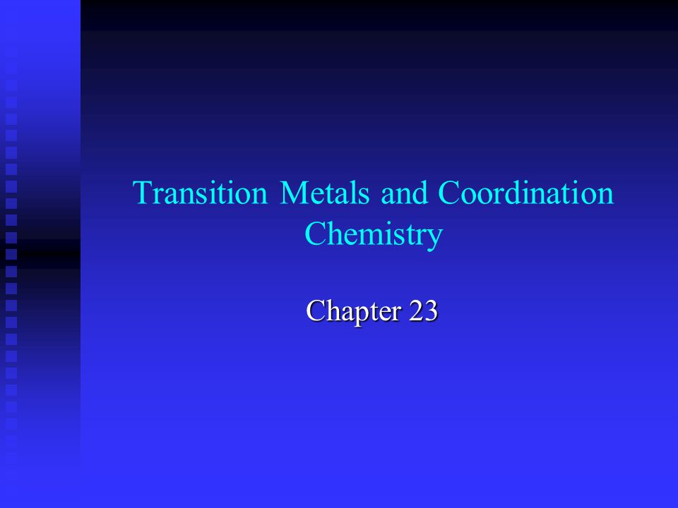 Transition Metals and Coordination Chemistry Chapter 23