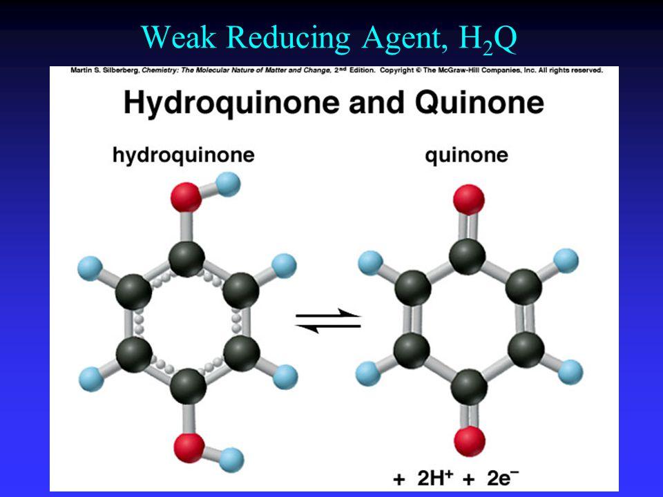 Weak Reducing Agent, H 2 Q