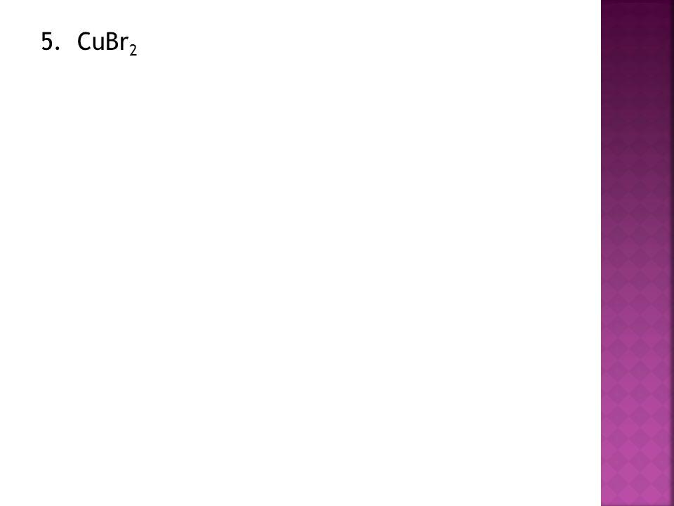 5. CuBr 2