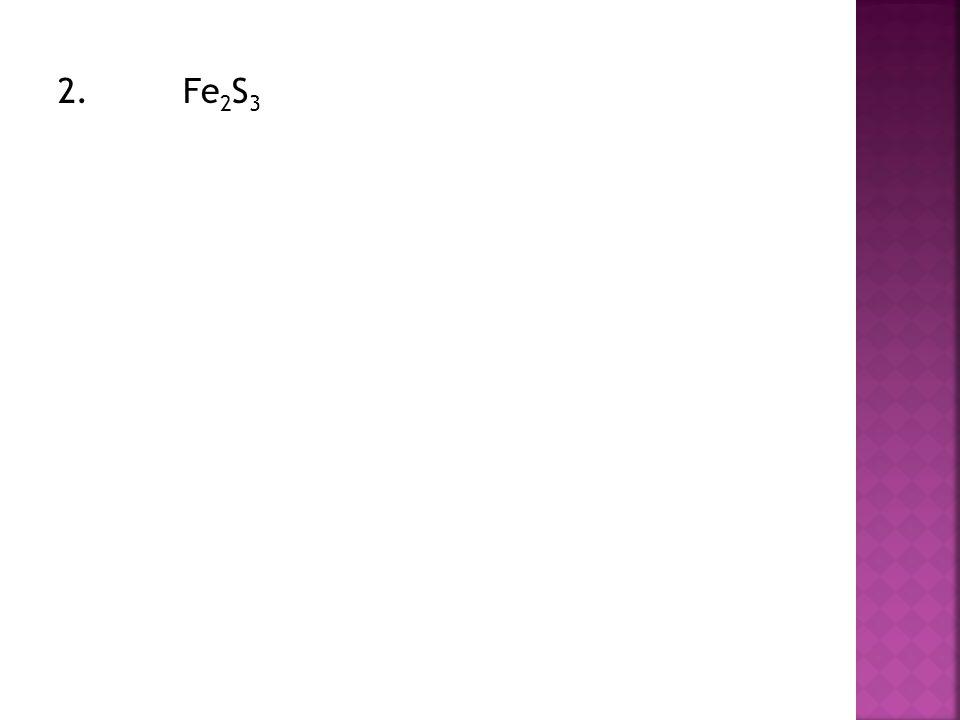 2. Fe 2 S 3