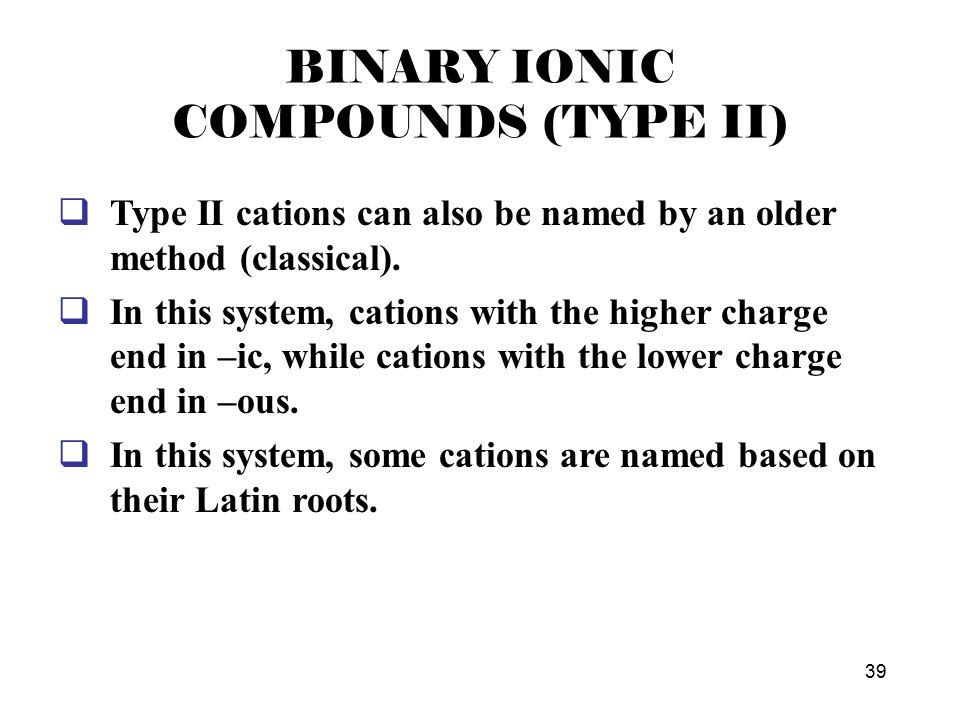 38 BINARY IONIC COMPOUNDS (TYPE II) Cu 2 O . -2 2.