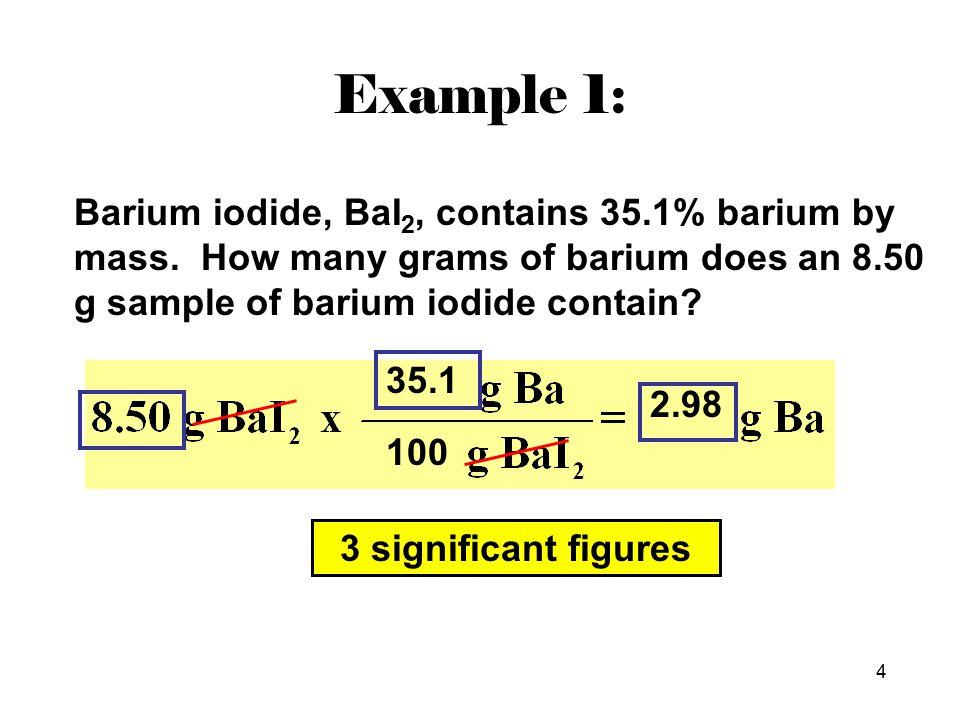 4 Barium iodide, BaI 2, contains 35.1% barium by mass.
