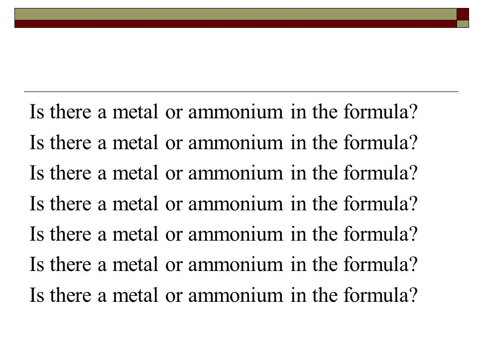 Is there a metal or ammonium in the formula?
