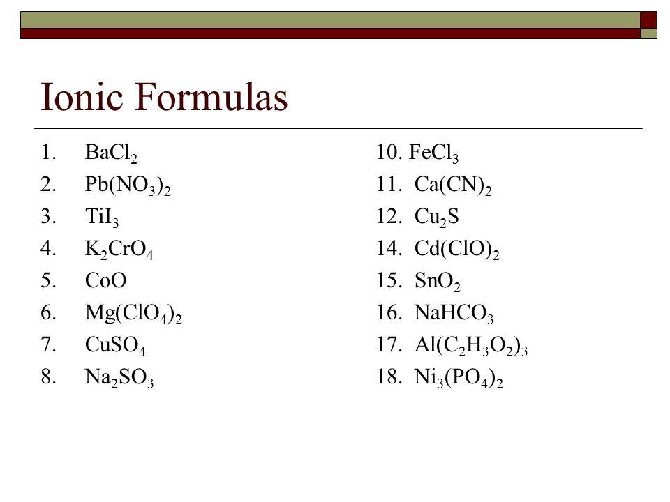 Ionic Formulas 1.BaCl 2 10. FeCl 3 2.Pb(NO 3 ) 2 11.