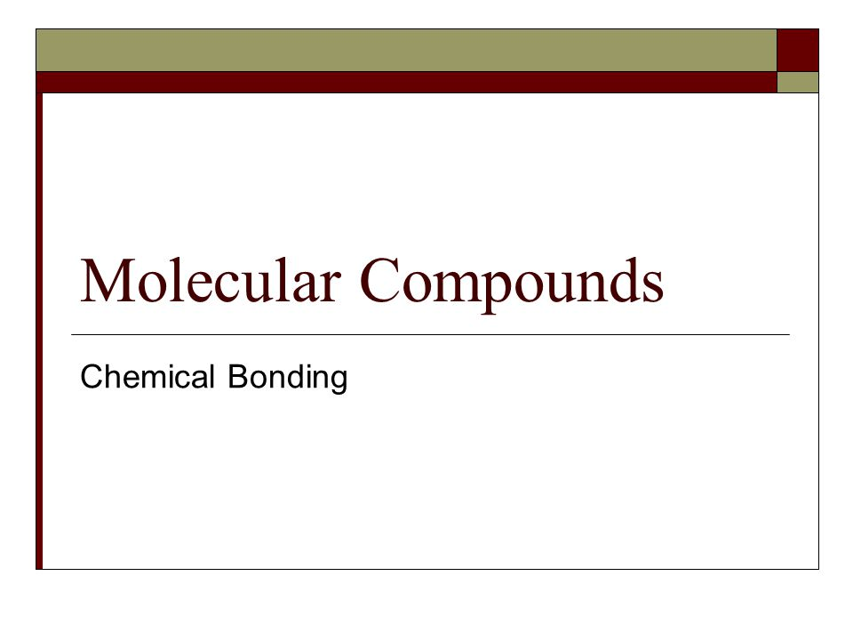 Molecular Compounds Chemical Bonding