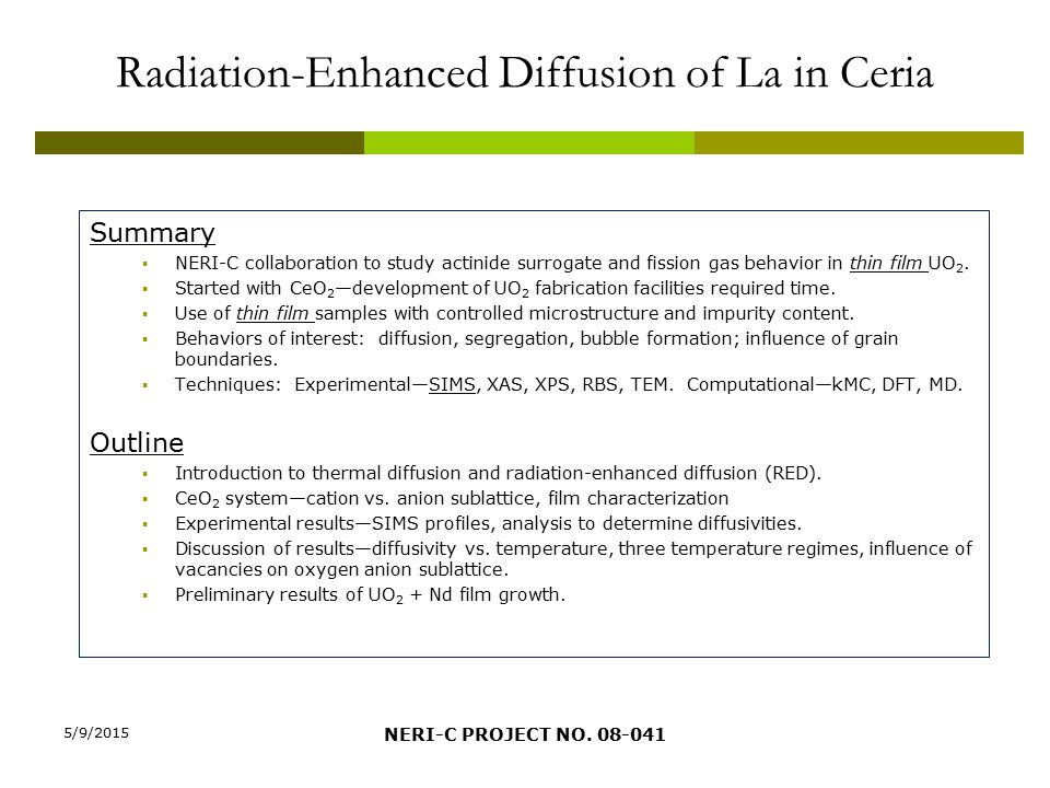 Radiation-Enhanced Diffusion of La in Ceria Summary  NERI-C collaboration to study actinide surrogate and fission gas behavior in thin film UO 2.