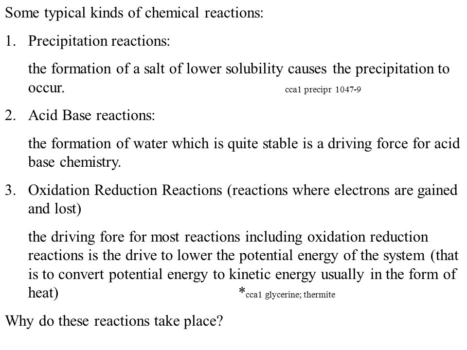 Some typical kinds of chemical reactions: 1.Precipitation reactions: the formation of a salt of lower solubility causes the precipitation to occur.
