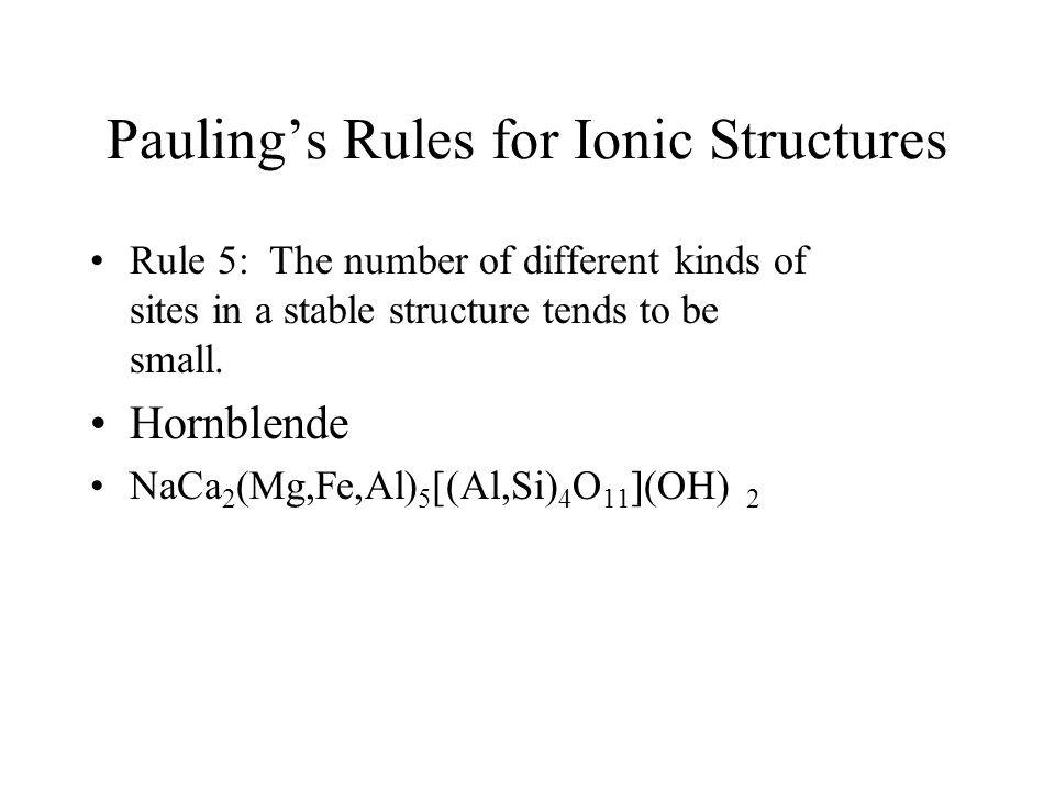 Pauling's Rules for Ionic Structures Rule 5: The number of different kinds of sites in a stable structure tends to be small.