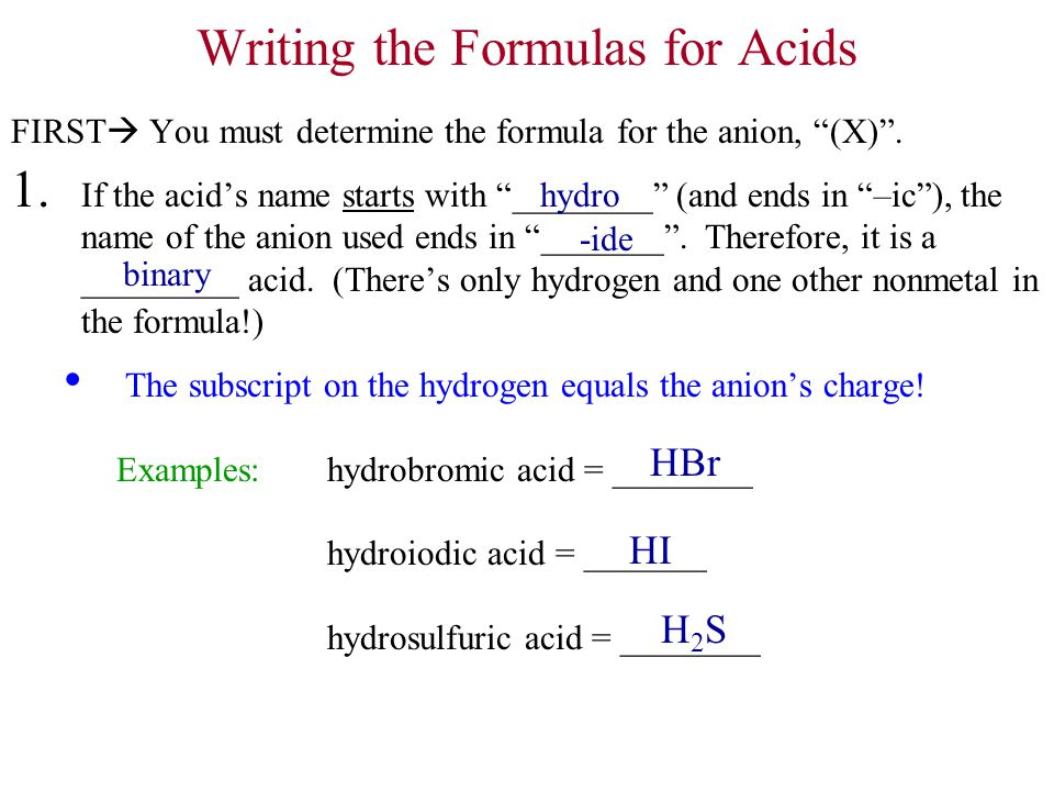 Writing the Formulas for Acids FIRST  You must determine the formula for the anion, (X) .