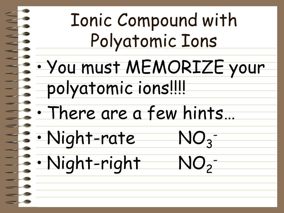 Binary Ionic Compounds (Type II) Practice HgO CoCl 2 MnO 2 Mercury(II) Oxide Cobalt(II) Chloride Manganese (IV) Oxide