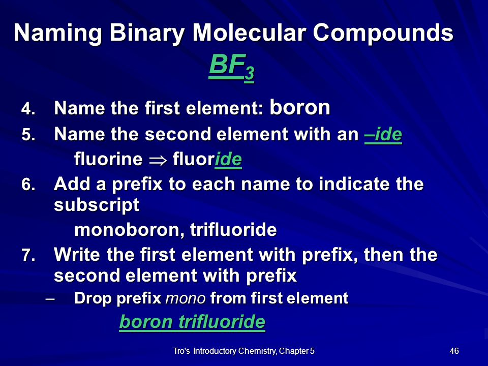 Tro s Introductory Chemistry, Chapter 5 45 Naming Binary Molecular Compounds BF 3 1.