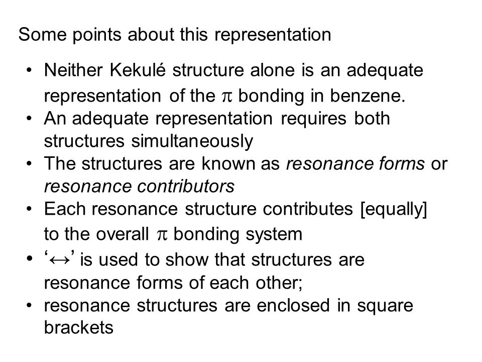 Some points about this representation Neither Kekulé structure alone is an adequate representation of the  bonding in benzene.