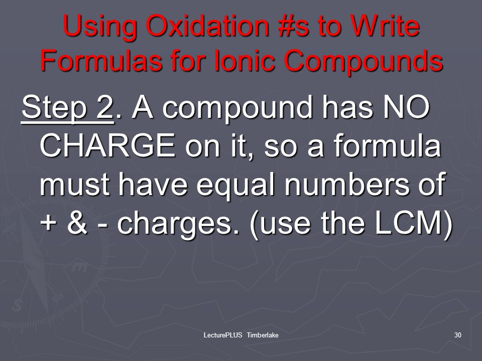 Using Oxidation #s to Write Formulas for Ionic Compounds Step 2.