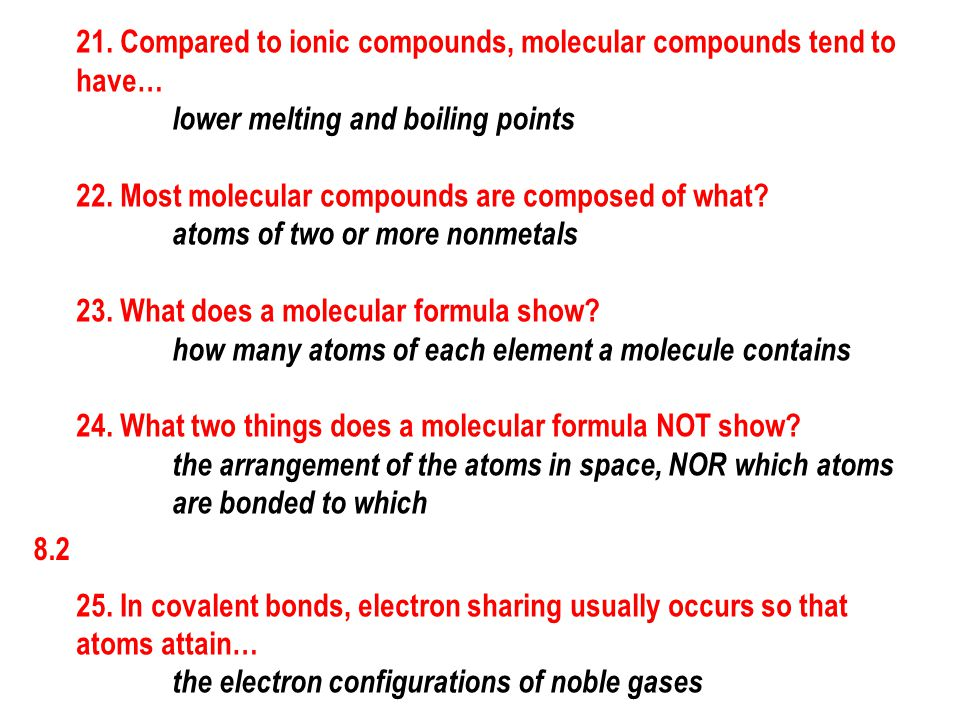 8.2 21. Compared to ionic compounds, molecular compounds tend to have… lower melting and boiling points 22. Most molecular compounds are composed of w