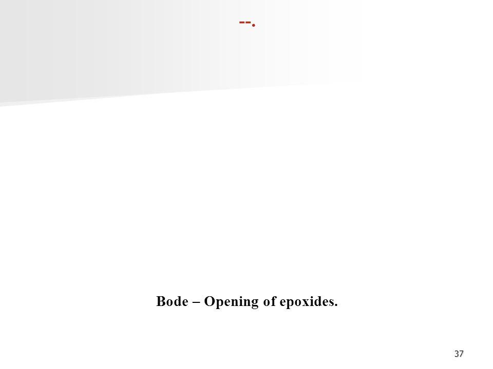 37 --. Bode – Opening of epoxides.