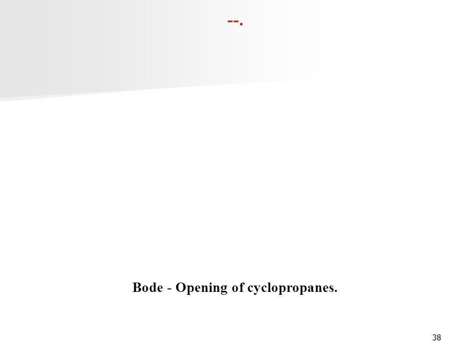 38 --. Bode - Opening of cyclopropanes.