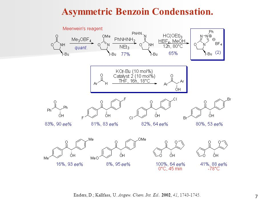 7 Asymmetric Benzoin Condensation. Enders, D.; Kallfass, U. Angew. Chem. Int. Ed.. 2002, 41, 1743-1745.