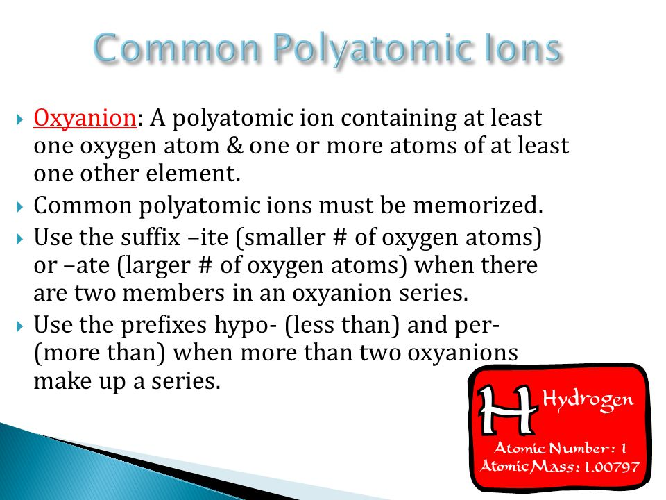  Oxyanion: A polyatomic ion containing at least one oxygen atom & one or more atoms of at least one other element.