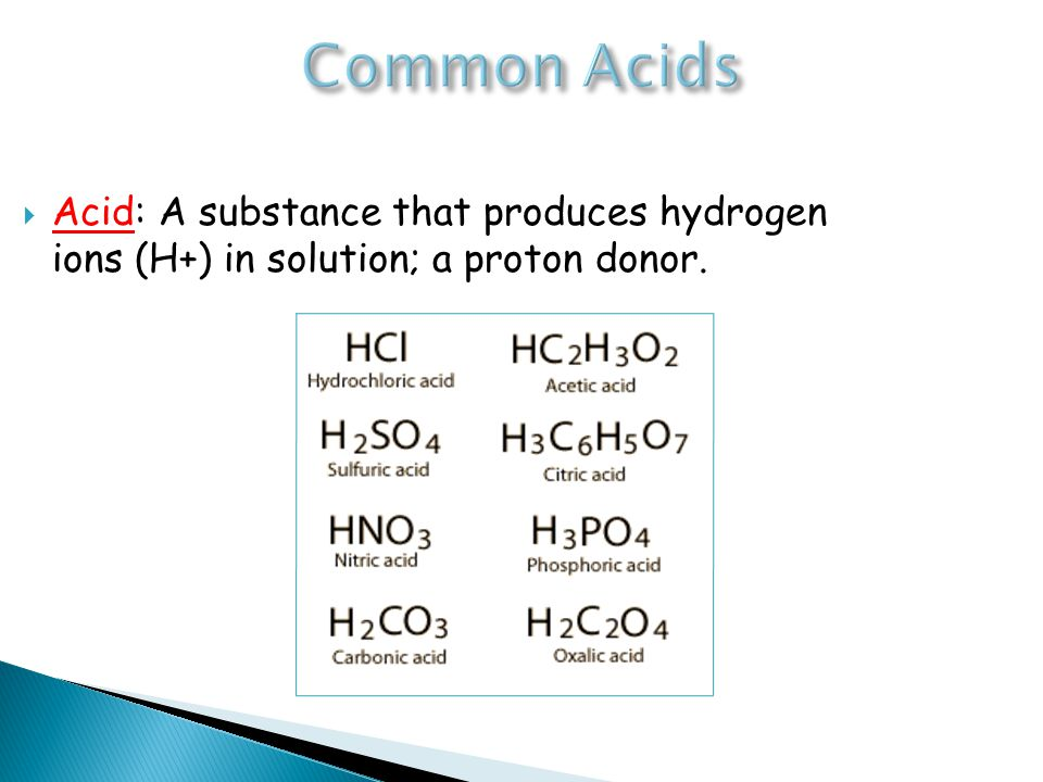  Acid: A substance that produces hydrogen ions (H+) in solution; a proton donor.