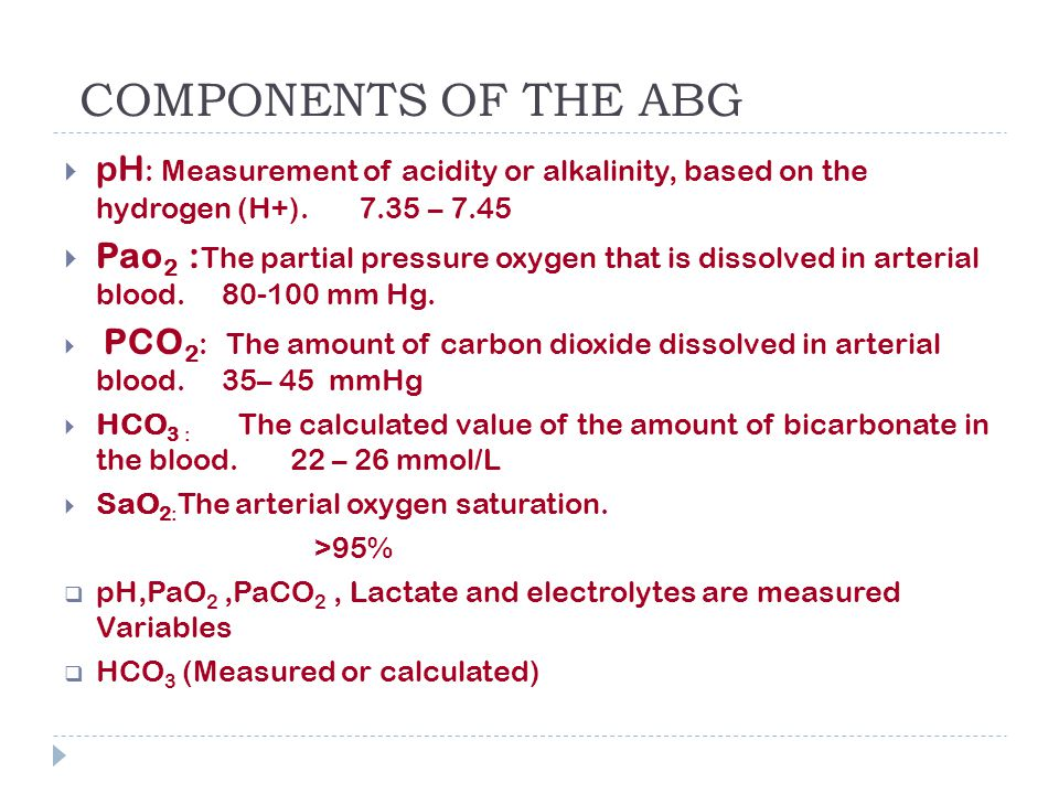 Contd…  Buffer Base:  It is total quantity of buffers in blood including both volatile(Hco 3 ) and nonvolatile (as Hgb,albumin,Po 4 )  Base Excess/Base Deficit:  Amount of strong acid or base needed to restore plasma pH to 7.40 at a PaCO2 of 40 mm Hg,at 37*C.