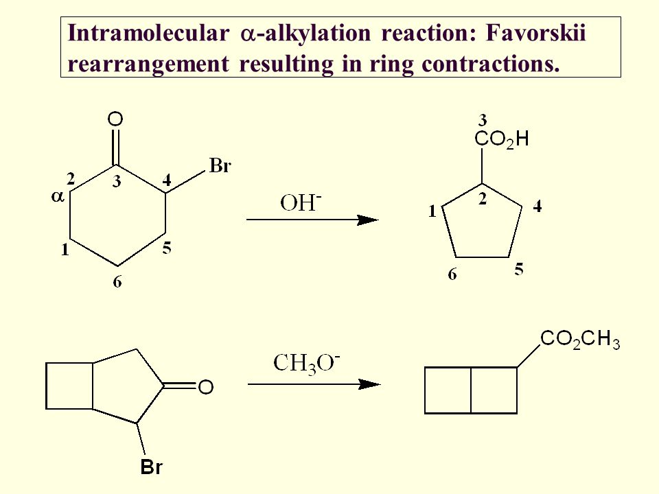 Intramolecular  -alkylation reaction: Favorskii rearrangement resulting in ring contractions.
