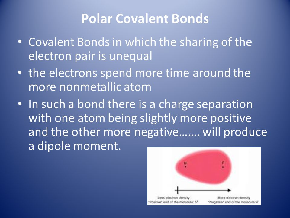 Polar Covalent Bonds Covalent Bonds in which the sharing of the electron pair is unequal the electrons spend more time around the more nonmetallic ato