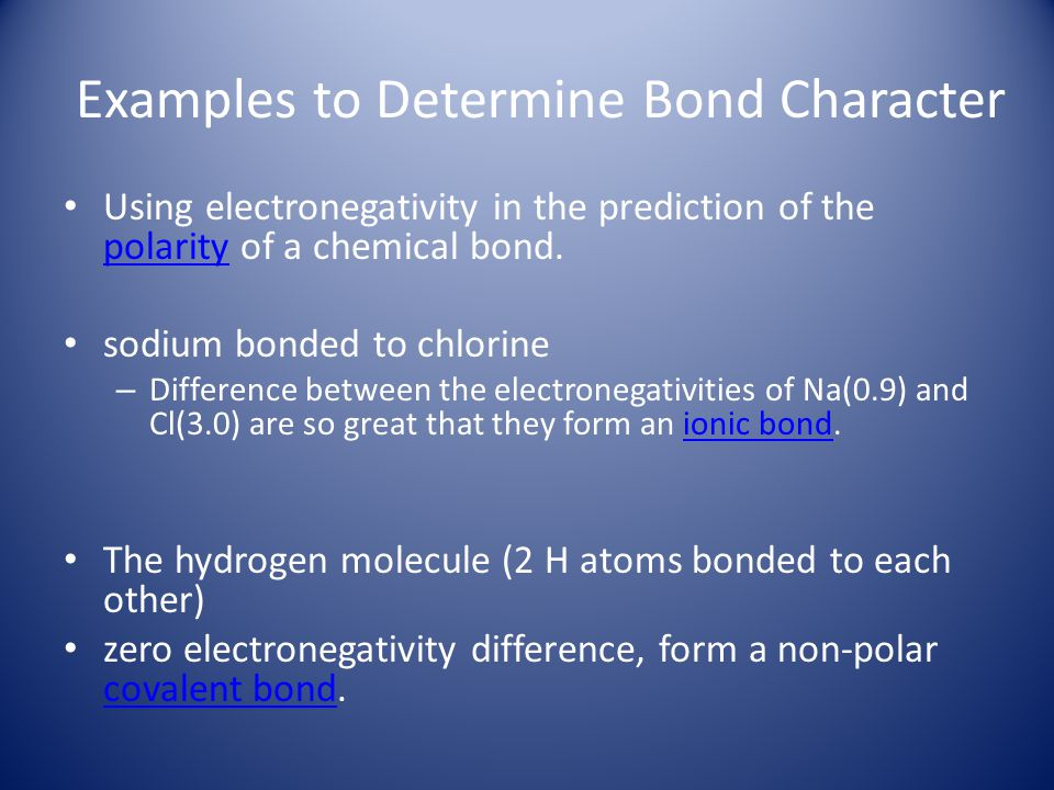 Examples to Determine Bond Character Using electronegativity in the prediction of the polarity of a chemical bond. polarity sodium bonded to chlorine