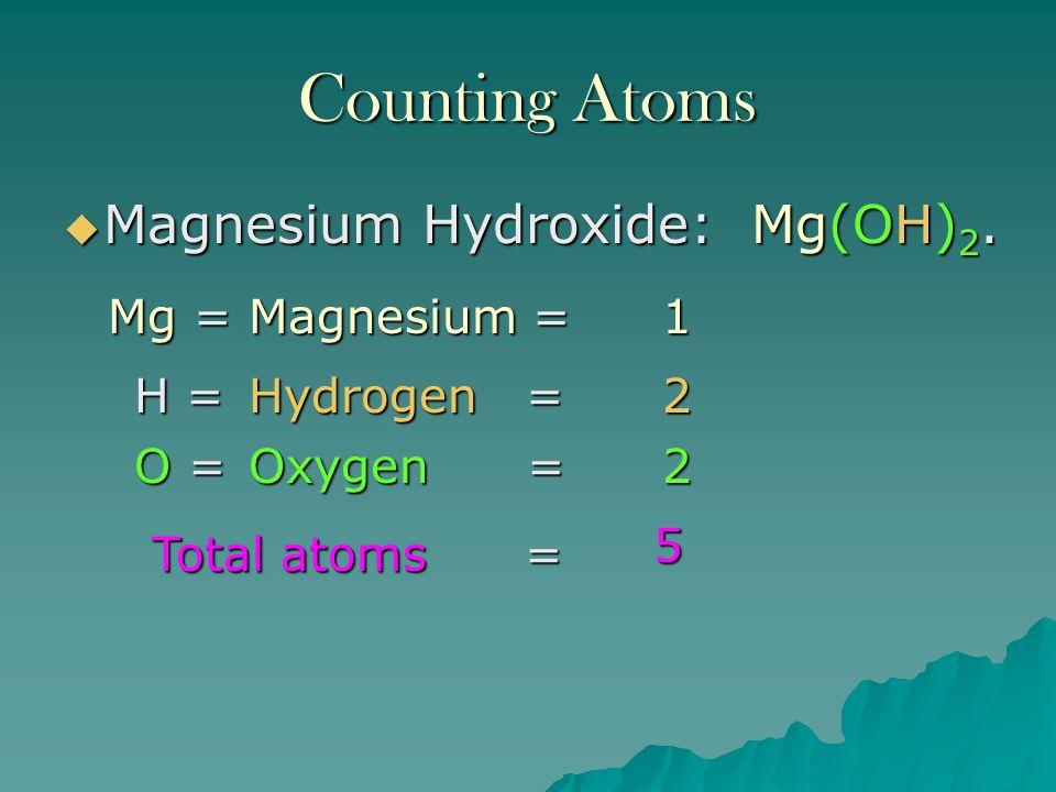 Counting Atoms  Calcium Carbonate: CaCO 3. Ca = Calcium = 1 C =C =C =C = Carbon = 1 O =O =O =O = Oxygen = 3 Total atoms = 5