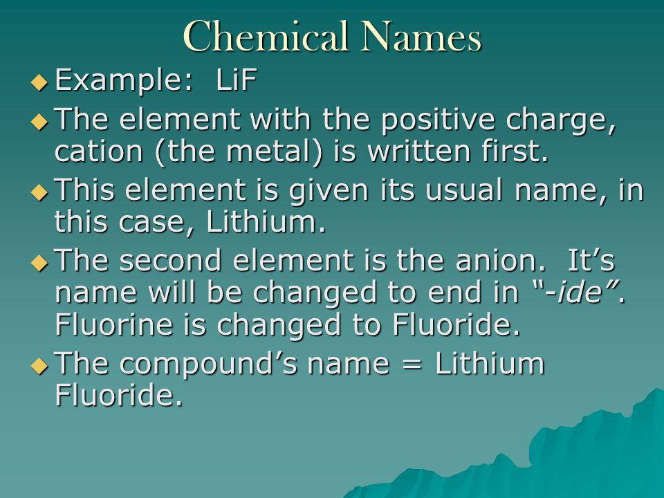 Chemical Formulas  Potassium Bromide = KBr  Calcium Bromide = CaBr 2  Lithium Fluoride = LiF  Lithium Oxide = Li 2 O  Note that the subscript has