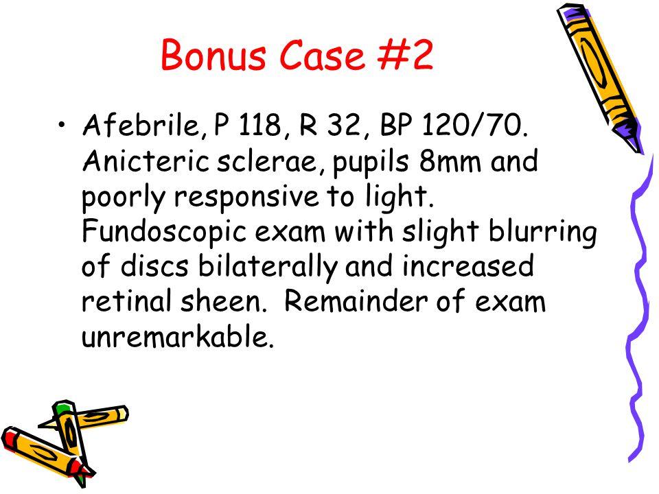 Bonus Case #2 Afebrile, P 118, R 32, BP 120/70.